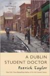 A Dublin Student Doctor: An Irish Country Novel - Patrick Taylor