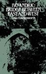 Ivo Andric: Bridge Between East and West - Celia Hawkesworth