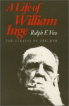 A Life of William Inge: The Strains of Triumph - Ralph F. Voss