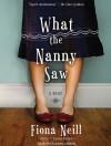 What the Nanny Saw - Fiona Neill, Alison Larkin