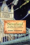 Neverland: J.M. Barrie, the Du Mauriers, and the Dark Side of Peter Pan - Piers Dudgeon