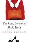The Late, Lamented Molly Marx - Sally Koslow