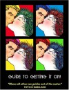 Guide to Getting It On!: Includes Dating, Kissing, Love, Sex, Romance, Marriage, Oral Sex, Fellatio, Cunnilingus, Intercourse, Orgasms, Masturbation, Cybersex, the Prostate, Anal Sex, Premature Ejaculation & Slang - Paul Joannides, Daerick Gröss, D?rick Gr?ss