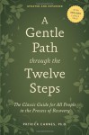 A Gentle Path Through the Twelve Steps: The Classic Guide for All People in the Process of Recovery - Patrick J. Carnes