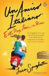 Un Amico Italiano: Eat, Pray, Love in Rome - Luca Spaghetti, Antony Shugaar