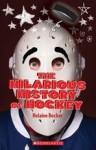 The Hilarious History Of Hockey - Helaine Becker, Bill Dickson