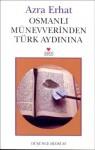 Osmanlı Münevverinden Türk Aydınına - Azra Erhat