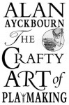 The Crafty Art of Playmaking - Alan Ayckbourn