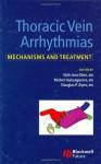 Thoracic Vein Arrhythmias: Mechanisms and Treatment - Shih-Ann Chen, Michel Haïssaguerre, Douglas Zipes