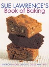 Sue Lawrence's Book of Baking: Glorious Breads, Biscuits, Cakes and Tarts - Sue Lawrence