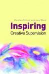 Inspiring Creative Supervision - Jane Wood, Caroline Schuck