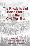 The Rhode Island Home Front in the Civil War Era - Frank J. Williams, Patrick T. Conley