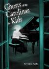 Ghosts of the Carolinas for Kids - Terrance Zepke