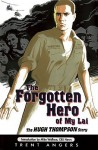 The Forgotten Hero of My Lai: The Hugh Thompson Story - Trent Angers