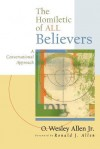 The Homiletic of All Believers: A Conversational Approach to Proclamation and Preaching - O. Wesley Allen Jr.