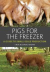 Pigs for the Freezer: A Guide to Small-Scale Production - Linda McDonald-Brown