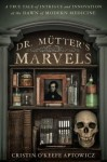 Dr. Mutter's Marvels( A True Tale of Intrigue and Innovation at the Dawn of Modern Medicine) - ristinO'KeefeAptowicz