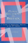 Public Relations in Britain: A History of Professional Practice in the Twentieth Century - Jacquie L'Etang, Letang