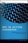 Roi in Action Casebook - Patricia Pulliam Phillips, Jack J. Phillips
