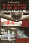 Secret Weapons of the Cold War: From the H-Bomb to SDI - Bill Yenne