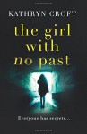 The Girl With No Past: A gripping psychological thriller - Kathryn Croft