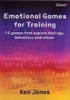 Emotional Games for Training: 15 Games that Explore Feelings, Behaviour and Values - Ken Jones