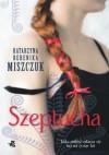 Szeptucha - Katarzyna Berenika Miszczuk