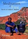 A Meditation of Fire: The Art of James C. Watkins - Kippra D. Hopper, James C. Watkins, Mark Mamawal, Michael Monroe
