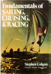 Fundamentals of Sailing, Cruising, and Racing - Stephen Colgate
