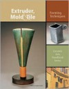 Extruder, Mold and Tile: Forming Techniques (Ceramic Arts Handbook) - Anderson Turner