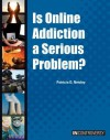 Is Online Addiction a Serious Problem? - Patricia D. Netzley