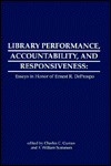 Library Performance, Accountability and Responsiveness: Essays in Honor of Wernest R. Deporspo - Charles C. Curran, F. William Summers, Charles R. McClure