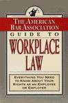 The American Bar Association Guide to Workplace Law: Everything You Need to Know About Your Rights as an Employee or Employer (American Bar Association Guide to Workplace Law) - The American Bar Association, ABA