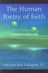 The Human Poetry of Faith: A Spiritual Guide to Life - Michael Paul Gallagher