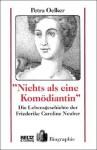 """""""Nichts als eine Komödiantin"""": Die Lebensgeschichte der Friederike Caroline Neuber - Petra Oelker"""