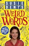 Susie Dent's Weird Words - Susie Dent