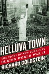 Helluva Town: The Story of New York City During World War II - Richard Goldstein