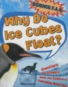Why Do Ice Cubes Float? Questions and Answers about the Science of Everyday Materials - Thomas Canavan Jr.