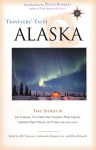 Travelers' Tales Alaska: True Stories - Bill Sherwonit, Bill Sherwonit, Andromeda Romano-Lax