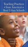 Teaching Practices from America's Best Urban Schools: A Guide for School and Classroom Leaders - Joseph Johnson, Cynthia Uline, Lynne Perez