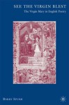 See the Virgin Blest: The Virgin Mary in English Poetry - Barry Spurr