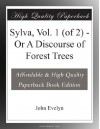 Sylva, Vol. 1 (of 2) - Or A Discourse of Forest Trees - John Evelyn