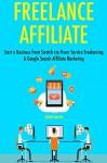 Freelance Affiliate: Start a Business from Scratch via Fiverr Service Freelancing & Google Search Affiliate Marketing - Robert Martin