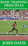 Basic Training Principles for Middle and Long-Distance Running - John Davis