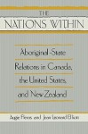 The Nation Within: Aboriginal-State Relations in Canada, the United States, and New Zealand - Jean Leonard Elliott