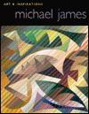 Michael James: Art and Inspirations - Michael James