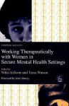 Working Therapeutically With Women in Secure Mental Health Settings (Forensic Focus, 27) - Tessa Watson
