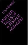 Murder: Tales Of A Female Assassin - LoLa Bandz