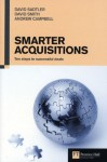 Smarter Acquisitions: Ten Steps to Successful Deals (Financial Times Series) - Andrew Campbell, David Sadtler, David Smith