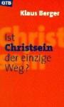 Ist Christsein Der Einzige Weg? - Klaus Berger